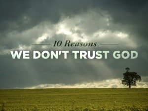 The Top Ten Reasons We Don't Trust God